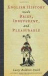 English History Made Brief, Irreverent and Pleasurable - Lacey Baldwin Smith