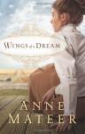 Wings of a Dream - Anne Mateer