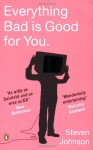 Everything Bad Is Good for You: How Popular Culture Is Making Us Smarter - Steven Johnson