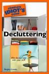 The Complete Idiot's Guide to Decluttering - Regina Leeds