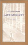 The Letters of Jacob Burckhardt - Jacob Burckhardt, Alexander Dru