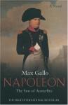 Napoleon: The Sun of Austerlitz - Max Gallo, William Hobson
