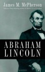 Abraham Lincoln: A Presidential Life - James M. McPherson