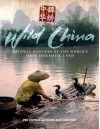 Wild China: Natural Wonders of the World's Most Enigmatic Land - Phil Chapman, Gavin Maxwell, George Chan, Charlotte Scott, Kathryn Jeffs, Giles Badger, Hannah Boot