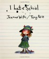 I Hate School - Jeanne Willis
