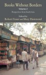 Books Without Borders, Volume 2: Perspectives from South Asia - Robert Fraser, Mary Hammond