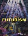 Futurism - Ester Cohen, Matthew Gale, Giovanni Lista, Didier Ottinger, Jean-Claude Marcadé, Jean-Claude Marcade
