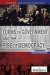 Forms of Government and the Rise of Democracy - Brian Duignan