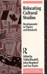 Relocating Cultural Studies - Valda Blundell, Ian Taylor, John Shepherd