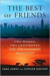 The Best of Friends: Two Women, Two Continents, and One Enduring Friendship - Sara James, Ginger Mauney