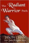 The Radiant Warrior Path - Jason Chan, Jane Rogers