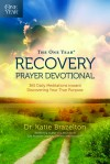The One Year Recovery Prayer Devotional: 365 Daily Meditations toward Discovering Your True Purpose - Katie Brazelton