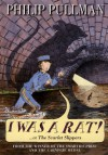 I Was A Rat!: Or, The Scarlet Slippers - Philip Pullman
