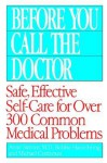 Before You Call the Doctor: Safe, Effective Self-Care for Over 300 Common Medical Problems - Michael Castleman, Michael Castleman
