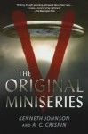 V: The Original Miniseries - Kenneth Johnson, A.C. Crispin