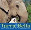 Tarra & Bella: The Elephant and Dog Who Became Best Friends - Carol Buckley