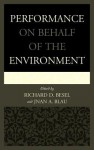 Performance on Behalf of the Environment - Jnan A Blau, Richard D. Besel, Alison Bodkin, Jason Del Gandio, Julia Handschuh, Jess Larson, Theresa May, Leila Nadir, Cary Peppermint, Courtney Ryan, Ray Schultz, David Terry, Anne Marie Todd, Barbara Willard