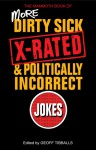 The Mammoth Book of More Dirty, Sick, X-rated, and Politcally Incorrect Jokes - Geoff Tibballs
