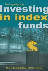 The Complete Guide To Investing In Index Funds: How To Earn High Rates Of Return - Atlantic Publishing Group