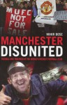 Manchester Disunited: And the Business of Soccer - Mihir Bose