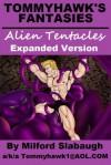 Tommyhawk's Fantasies: Alien Tentacles (Expanded Version) - Milford Slabaugh