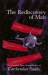 The Rediscovery of Man: The Complete Short Science Fiction of Cordwainer Smith - Cordwainer Smith, James A. Mann
