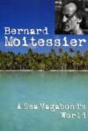 A Sea Vagabond's World (Sheridan House) - Bernard Moitessier