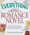 The Everything Guide to Writing a Romance Novel: From Writing the Perfect Love Scene to Finding the Right Publisher--All You Need to Fulfill Your Dreams - Christie Craig, Faye Hughes