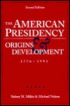 The American Presidency: Origins and Development, 1776-1993 - Sidney M. Milkis, Michael Nelson