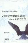 Die schwarze Seele des Engels - Susanne Mischke