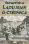 Lądujemy 6 czerwca - Maciej Słomczyński