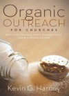 Organic Outreach for Churches: Infusing Evangelistic Passion in Your Local Congregation - Kevin G. Harney