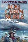 Log Cabin Noble - F. van Wyck Mason