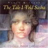 The Tale I Told Sasha - Nancy Willard, David Christiana