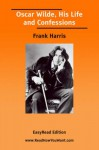 Oscar Wilde, His Life and Confessions [Easyread Edition] - Frank Harris