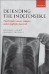 Defending the Indefensible: The Global Asbestos Industry and its Fight for Survival - Jock McCulloch, Geoffrey Tweedale