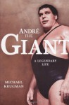 Andre the Giant: A Legendary Life - Michael Krugman