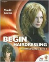 Begin Hairdressing: The Official Guide to Level 1 - Martin Green
