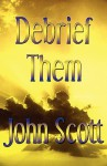 Debrief Them - John Scott