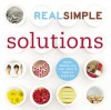 Real Simple: Solutions: Tricks, Wisdom, and Easy Ideas to Simplify Every Day - Real Simple Magazine, Amanda Hinnant