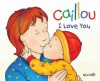 Caillou: I Love You - Christine L'Heureux, Pierre Brignaud