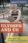 Ulysses And Us: The Art Of Everyday Living - Declan Kiberd