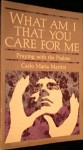 What Am I That You Care for Me? Praying with the Psalms - Carlo Maria Martini