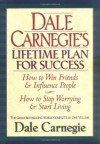 Dale Carnegie's Lifetime Plan for Success: The Great Bestselling Works Complete In One Volume - Dale Carnegie, Carnegie