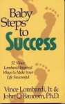 Baby Steps to Success: 52 Vince Lombardi-Inspired Ways to Make Your Life Successful - John Q. Baucom, Vince Lombardi