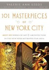 101 Masterpieces of New York City: Must-See Works of Art & Architecture in the New York Metropolitan Area - Valerie Ann Leeds, John Yau