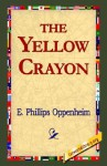 The Yellow Crayon - E. Phillips Oppenheim