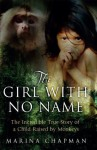 The Girl with No Name: The Incredible True Story of a Child Raised by Monkeys - Marina Chapman, Vanessa James