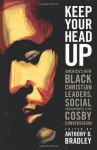 Keep Your Head Up - Anthony B. Bradley, Vincent Bacote, Howard A. Brown, Anthony J. Carter, Bruce Fields, Ken Jones, Lance Lewis, Eric M. Mason, Craig Vincent Mitchell, Ralph C. Watkins