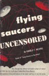 Flying Saucers Uncensored - Harold T. Wilkins